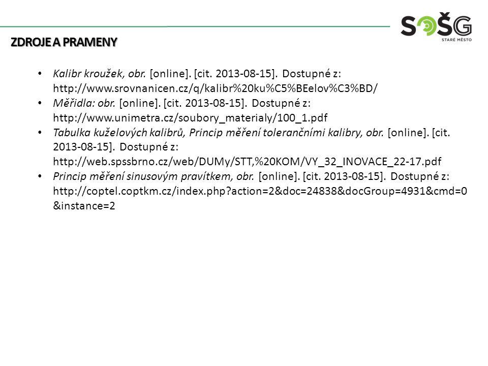 Zdroje a prameny Kalibr kroužek, obr. [online]. [cit. 2013-08-15]. Dostupné z: http://www.srovnanicen.cz/q/kalibr%20ku%C5%BEelov%C3%BD/